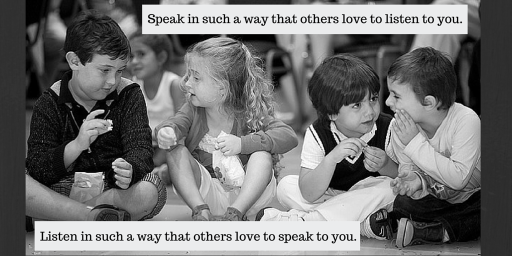 Speak in a way that others love to listen to U. Listen in a way that others love to speak to U http://t.co/j4pd2AMSdT http://t.co/QGicT2DBzn