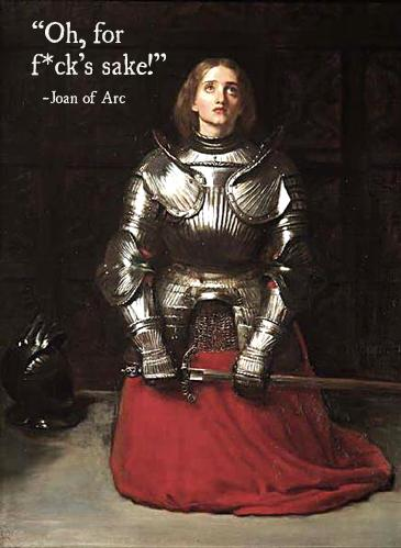 And now, a fake quote from Joan of Arc  //  PHOTO: http://t.co/K2y5PnQDPe http://t.co/zHKf2Gf9ih