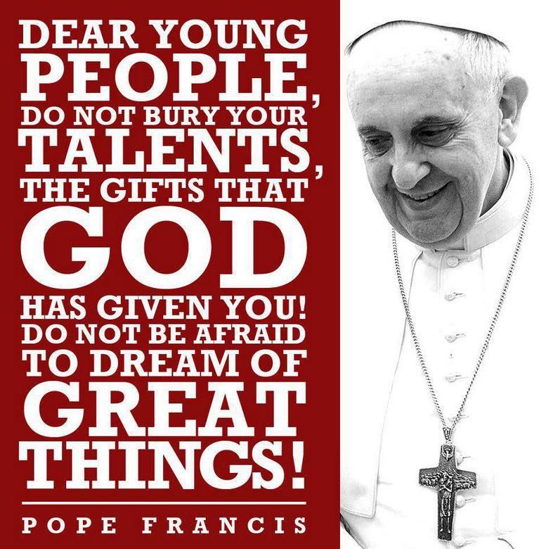 """Dear young people, do not bury your talents, the gifts that God has given you!"" @Pontifex http://t.co/Ii82uL4Icz"