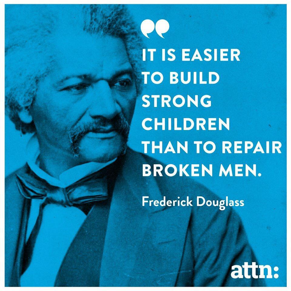MT @StevenSinger3: It is easier to build strong children than to repair broken men. Frederick Douglas #UniteBIue http://t.co/sySOWBbztT