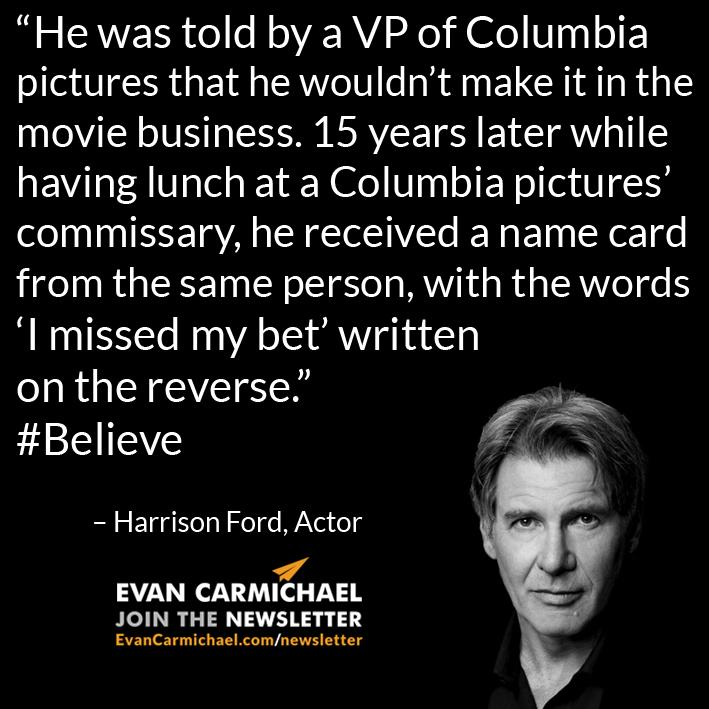 He was told by a VP of Columbia pictures that he wouldn't make it in the movie business. – Harrison Ford #Believe http://t.co/MLRPjUWPIF