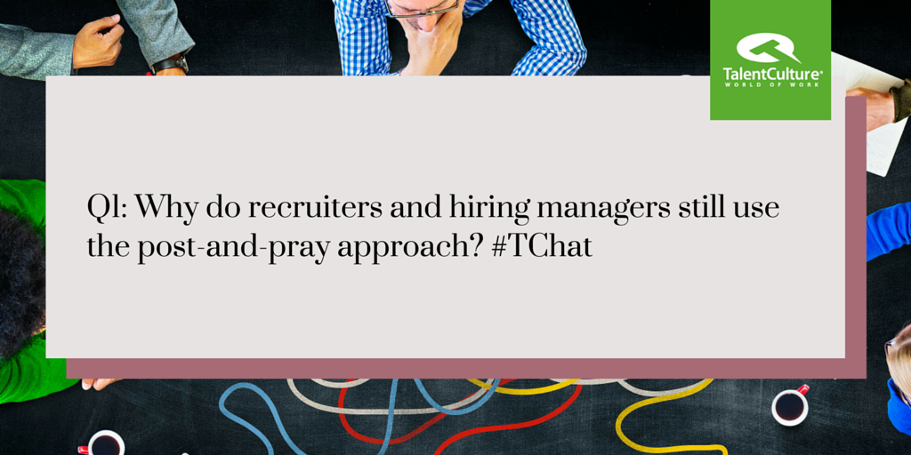 Q1: Why do recruiters and hiring managers still use the post-and-pray approach? #TChat @DiceOpenWeb http://t.co/mXUIn3jubu