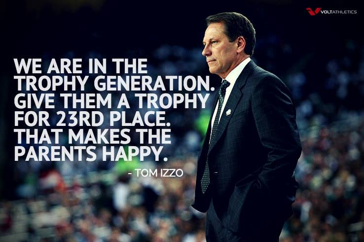 "The ""Trophy Generation""...Coach Izzo nailed this one! http://t.co/1goMwWadCZ"