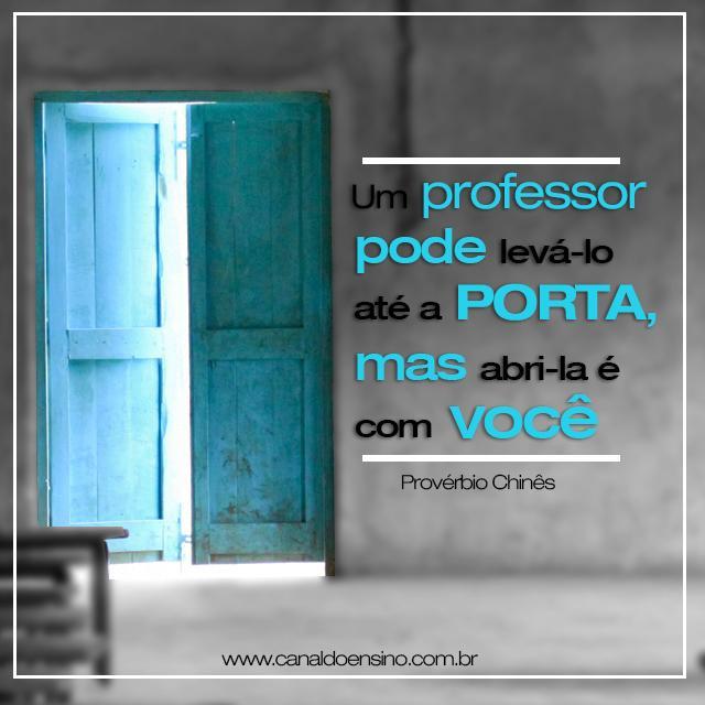 Um professor pode levá-lo até a porta, mas abri-la é com você. Provérbio Chinês. http://t.co/L94WsJr7nv http://t.co/QaWExnABzF