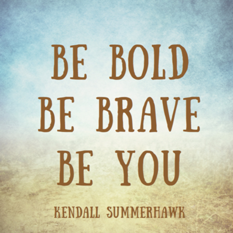 Be Bold. Be Brave. Be You. http://t.co/S4Bc1qKOUH