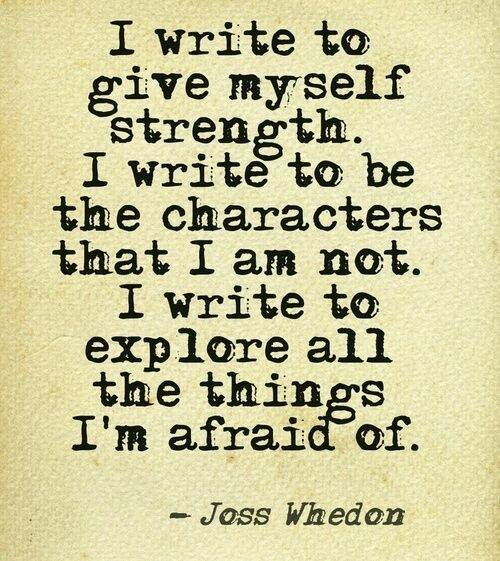 I write to give myself strength. I write to explore all of the things that I am afraid of. #amwriting #quotes http://t.co/ZqQkJAvD2U