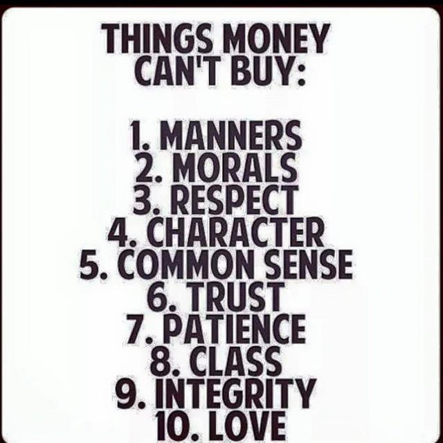 #truth! #moneycantbuy >>> #trust #respect #integrity #character #love #morals #manners #commonsense #class #patience http://t.co/tieyOhdthA
