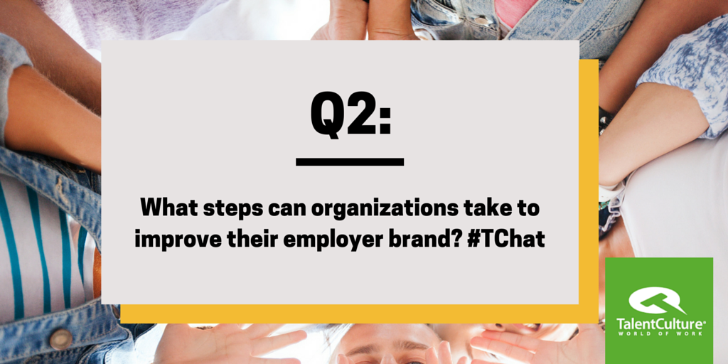 Q2: What steps can organizations take to improve their employer brand? #TChat @StacyZapar http://t.co/YxkkIcH1zb