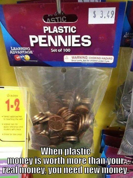 "One more reason to abolish the penny: ""When plastic money is worth more than your real money, you need new money."" http://t.co/hNAverj7sj"
