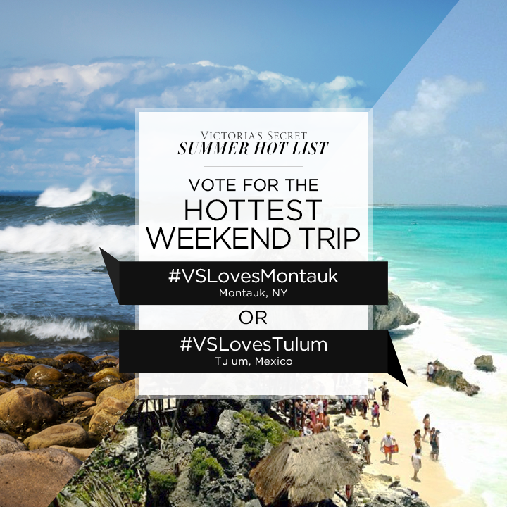 #VSLovesMontauk or #VSLovesTulum? Tweet to VOTE for Hottest Weekend Trip on our #SummerHotList. http://t.co/fBHbzg91mm