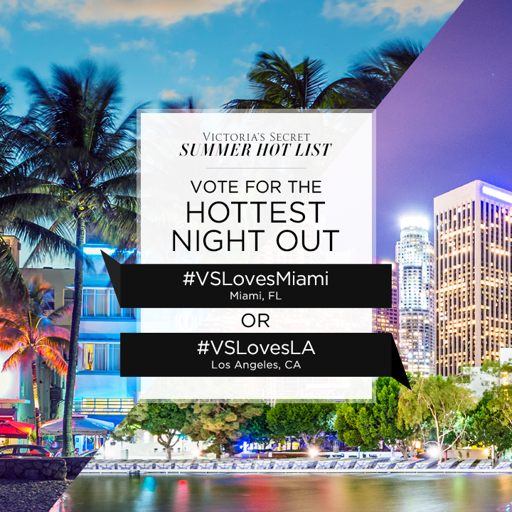 #VSLovesMiami or #VSLovesLA? Tweet to VOTE for Hottest Night Out on our #SummerHotList. http://t.co/7yRjB1cd97