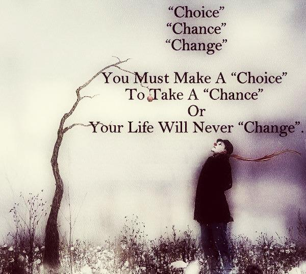 Choice. Chance. Change #Quote http://t.co/no9uYCujBa rt @SukhSandhu