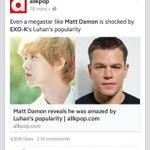 """MATT DAMON IS SHOCKED BY EXO-Ks LUHANS POPULARITY"" ""EXO-Ks LUHAN"" ""EXO-K"" ""LUHAN"" IM -- http://t.co/HC4FpQMeMy"