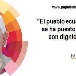 Gracias Mensajero de Dios por conocer el alma del pueblo creyente y justo de ahora tu #Ecuador @Pontifex_es ???? http://t.co/CawHd8pX2L