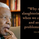 """""""Why must we be slaughtering one another when we could sit down & sort out our problems peacefully?"""" #NelsonMandela http://t.co/uJQpfRNPKs"""