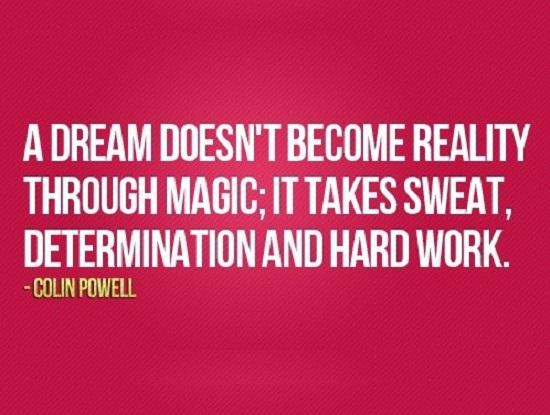 """""""To Make A Dream Reality, Takes Sweat, Determination and Hard Work,"""" - Colin Powell #quotes #hardwork #Dream http://t.co/5D4LWnWOxA"""