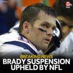 #BREAKING: NFL has upheld Tom Bradys 4-game suspension, ESPN reports. http://t.co/HegnS3pcqA