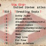 Atlanta 1 Roddy Piper 2 #LiesMenTell 3 #CamGirlsAreBeautiful 4 #MansionElan 5 #IfIStartedMyOwnReligion 7 Meek http://t.co/gKEROCbxcn