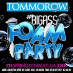 #BigASSFoamParty ❄️ TOMORROW August 1st ???????? | 3 $300 Contest ???? | 714 Spring ST NW Atlanta,Ga 30308 | #LLE???? http://t.co/lV8oLUgB6L