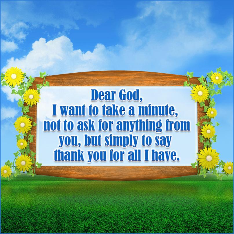 Dear God, I want to take a minute to not to ask anything from you,but to simply say thank you for all that I have. http://t.co/fWKjOrj9I1