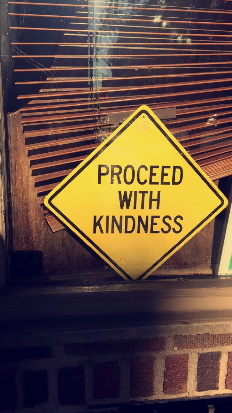 Proceed with kindness http://t.co/EoNr0kY5wF