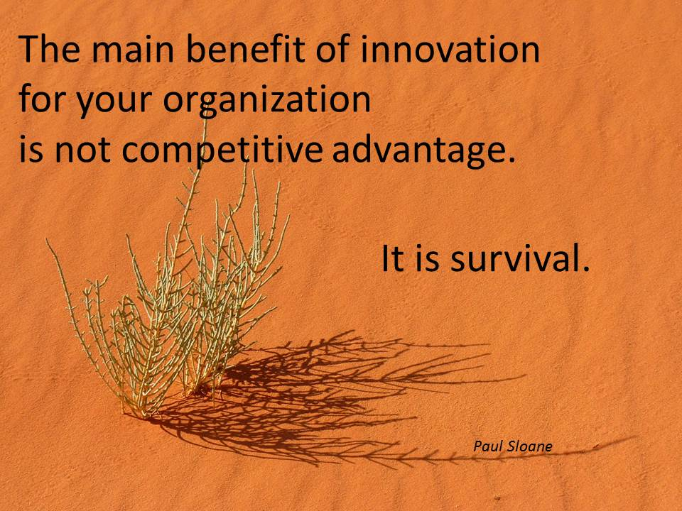 The main benefit of innovation for your organization is not competitive advantage. It is survival. #quotes http://t.co/j4FJLSz7uo