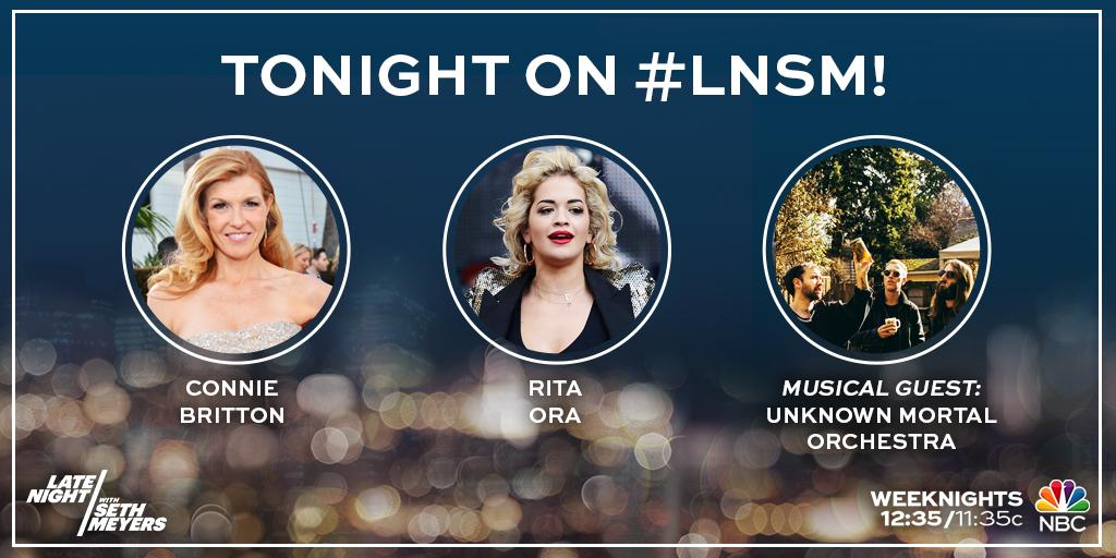 RT @LateNightSeth: TONIGHT! Seth welcomes @ConnieBritton, @RitaOra, and a performance from Unknown Mortal Orchestra (@UMO)! #LNSM http://t.…