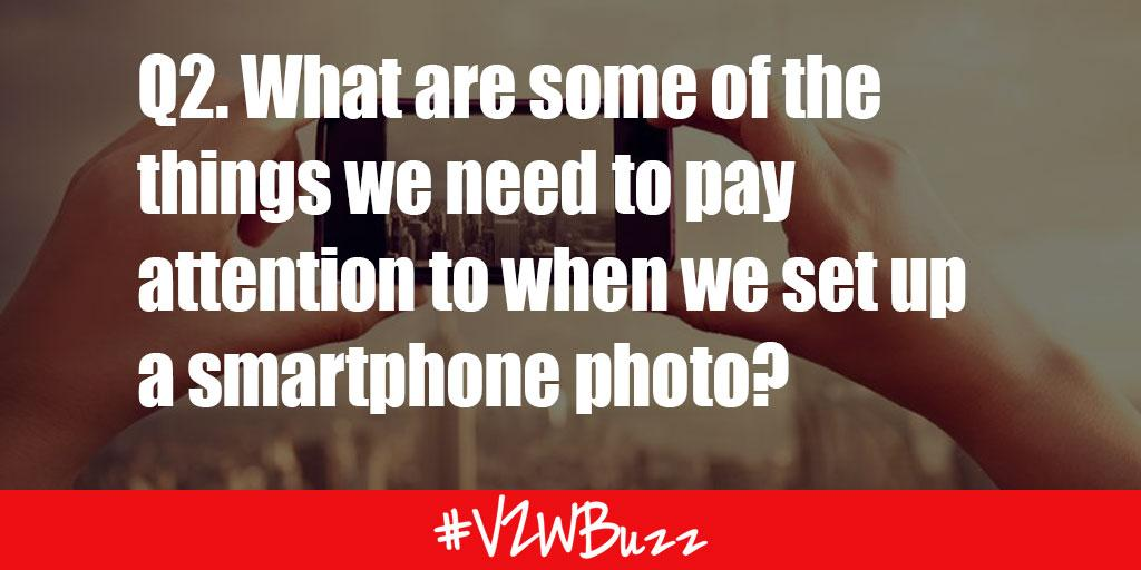 Q2. What are some of the things we need to pay attention to when we set up a smartphone photo? #VZWBuzz http://t.co/w9kUJk9Fzv