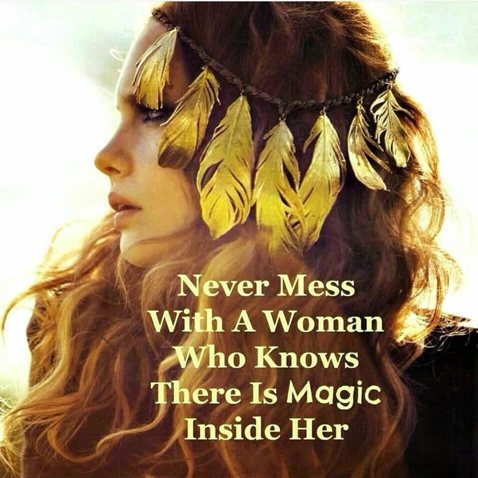 Never mess with a woman who knows there is magic inside her http://t.co/YKLr1hWMgJ