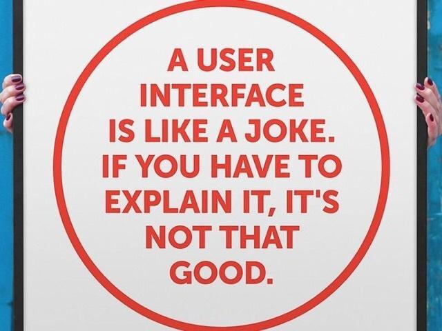 """#DESIGN: """"A user interface is like a joke. If you have to explain it, it's not that good."""" #UX http://t.co/Nh9K9yq5Qx"""