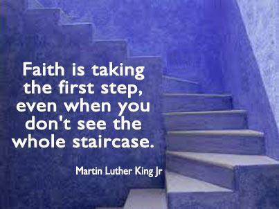 Faith is taking the first step, even when you don't see the whole staircase. ~MLK Jr #MotivationalQuote http://t.co/LvynUGtST8