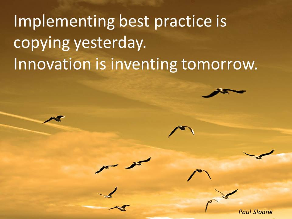 Implementing best practice is copying yesterday. Innovation is inventing tomorrow. #quotes #innovation https://t.co/PpOZqQrL4K