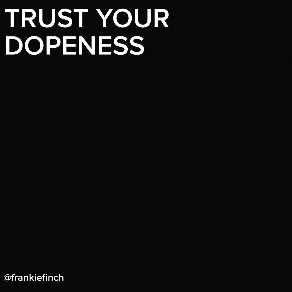 #TRUST YOUR #DOPENESS. FINCHY ⚫️⚫️⚫️✊