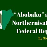 """Abobaku"" and the Northernisation of a Federal Republic http://t.co/AZP4WEm22v @MBuhari @FemAdesina @GarShehu http://t.co/PeltEXakZB"
