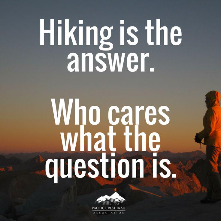 Hiking is the answer. Who cares what the question is. http://t.co/2Kg9KZxIc0