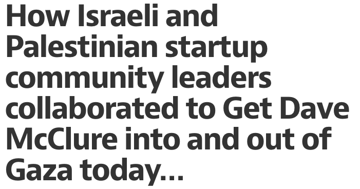 Israeli & Palestinian #startup community leaders join in & @DaveMclure into & out of #Gaza  https://t.co/P1A3MR3CQp http://t.co/vGsn5p9QXt