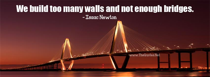 We build too many walls and not enough bridges.-Isaac Newton https://t.co/UgNqOGlDw9 https://t.co/BGIAuqevSK #quote #QuotesOfTheDay #Life