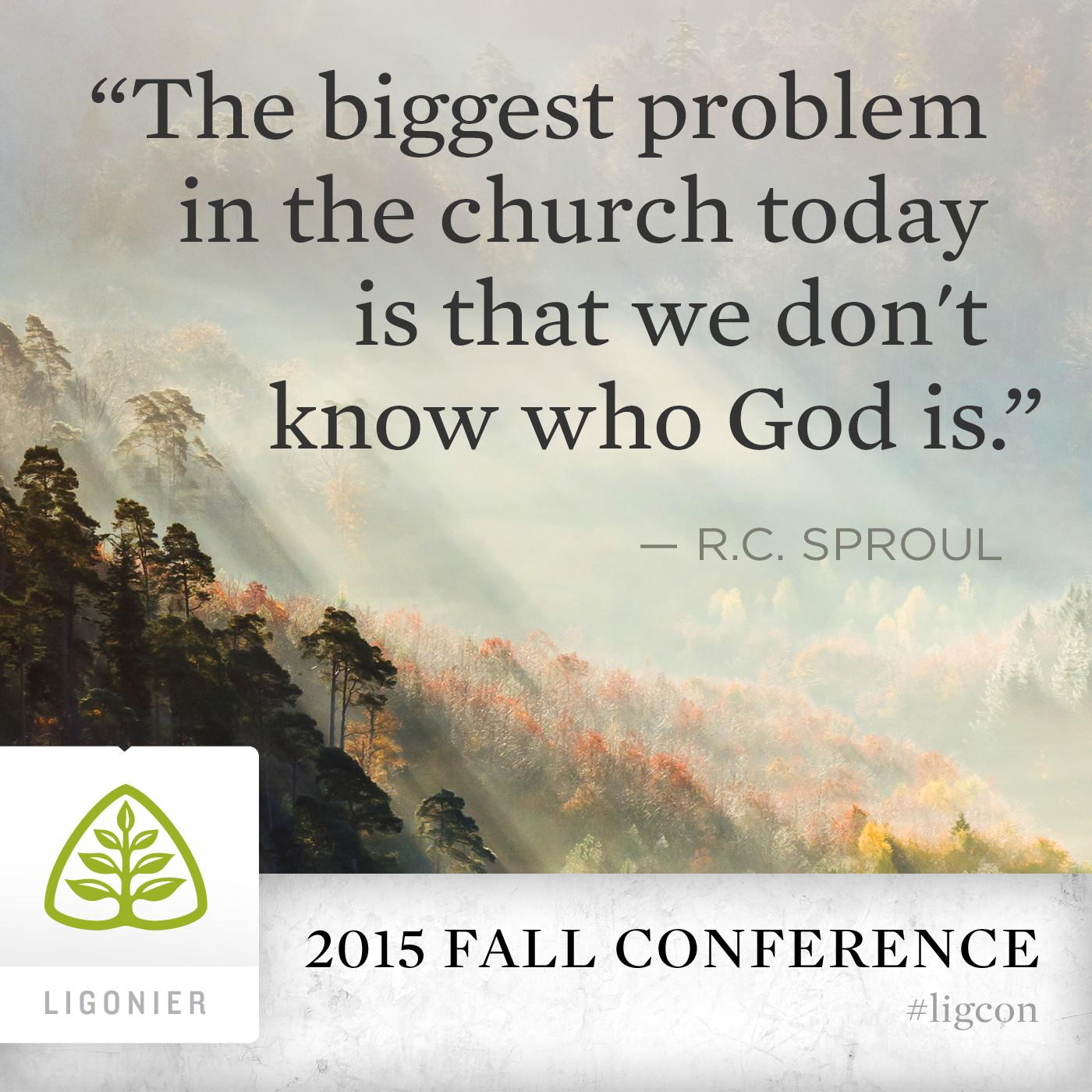 The biggest problem in the church today is that we don't know who God is. —RC Sproul #ligcon http://t.co/fwF1f7b22j