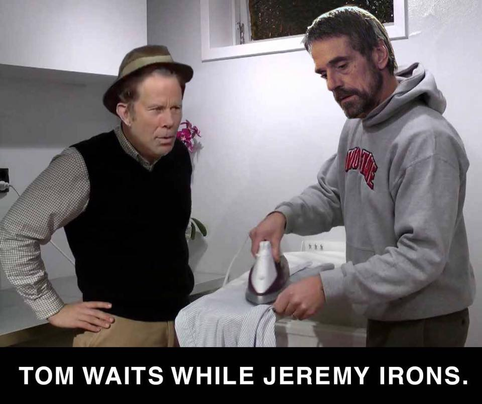 Tom waits while Jeremy irons http://t.co/KmHHFRbroQ