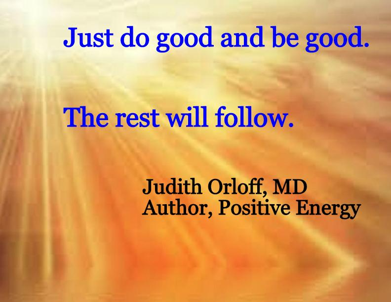 "Just do good & be good. The rest will follow. ""Positive Energy: http://t.co/ZUlRbJHHw8"
