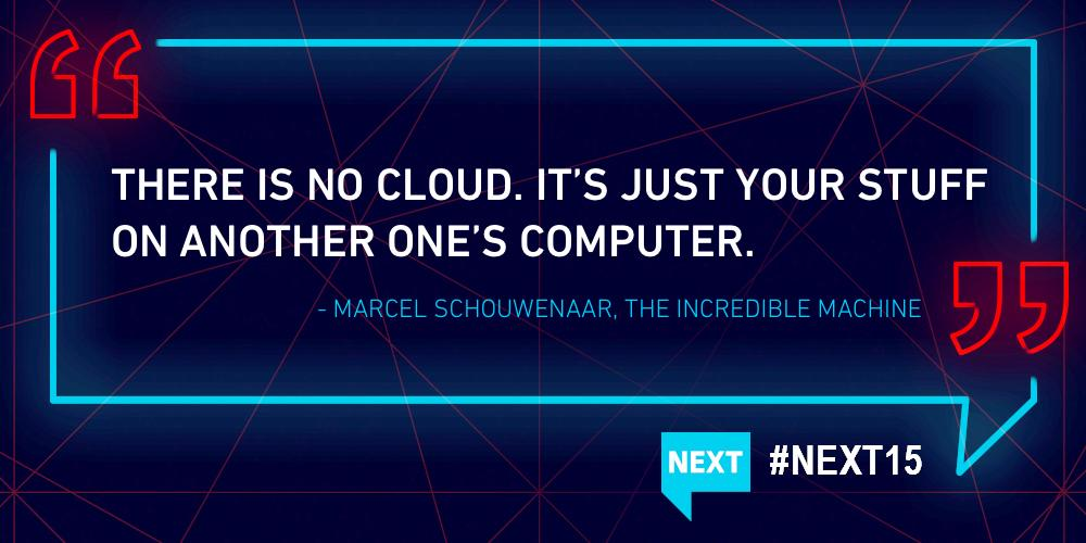 """There is no cloud! It's just your stuff on another one's computer."" Marcel Schouwenaar from @TheIncMac says. #NEXT15 http://t.co/rtDwKzxUCD"