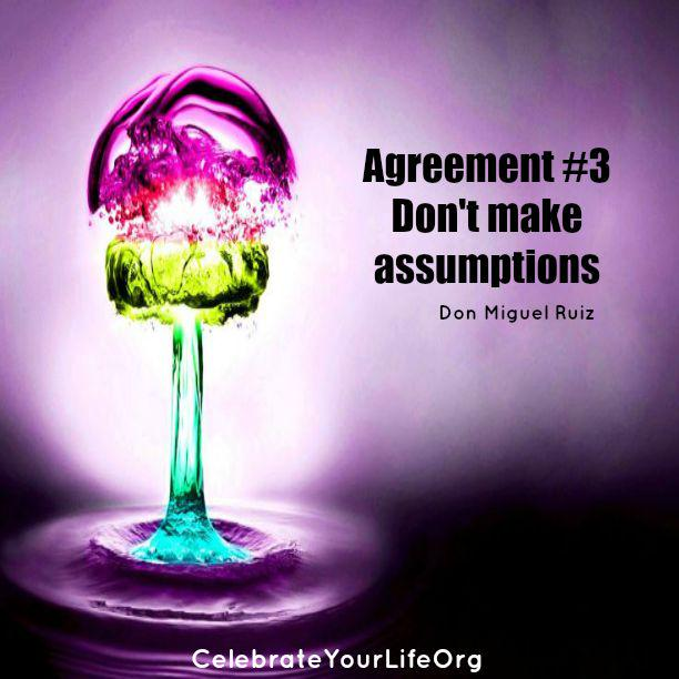 Agreement #3 - Don't make assumptions - @donMiguelRuiz #CYLPhoenix #fouragreements http://t.co/4tyB3xWk55