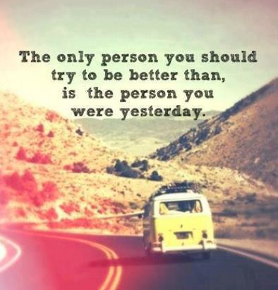 The only person you should try to be better than   is the person you were yesterday!  #BeYourself http://t.co/6a34LYcrLS