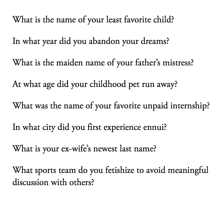 Nihilistic password security questions - http://t.co/ULTS1TRWlc http://t.co/tTs5qxYmWv