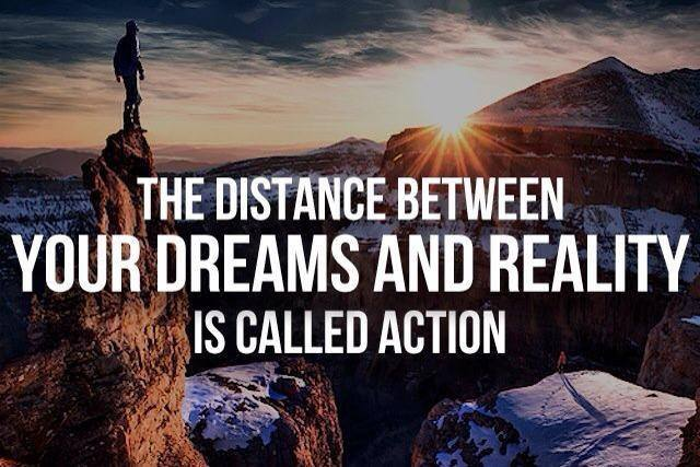 The distance between your dreams and reality is called action. http://t.co/jXmqZaIUjO