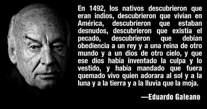Eduardo Galeano, siempre Galeano, enséñanos por qué los 12 d'ochobre nun hai #nadaquecelebrar. http://t.co/ubjQXa9Qos