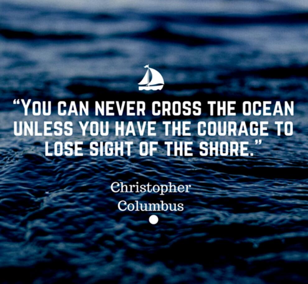 """You can never cross the ocean until you have the courage to lose sight of the shore."" -C. Columbus #quoteoftheday http://t.co/zIcrLzWnp3"