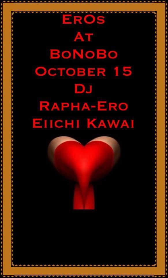 今宵★木曜ボノボ DJ RAPHA-ERO presents ♠♡EROS♤♥ ゲスト:EIICHI KAWAI ホスト:DJ RAPHA-ERO 耳つぼ:BODYFACE フードバー:YUGO バー:haluka-* カマ~ン