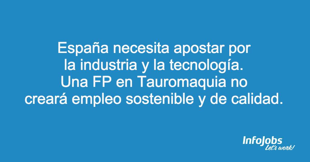 España necesita apostar por la industria y la tecnología. Una #FPtauromaquia no  crea empleo sostenible y de calidad http://t.co/GCakIFQLfU