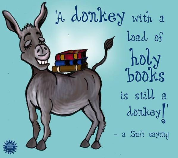 "#Sufi Proverb on Rabid #RSS #VHP #BJP Tablighi Salafi KKK..""A Donkey w/ load of Holy Books is still a Donkey""@Vidyut http://t.co/isw3JUag37"